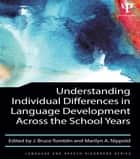 Understanding Individual Differences in Language Development Across the School Years ebook by J. Bruce Tomblin,Marilyn A. Nippold