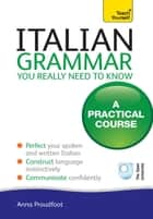 Italian Grammar You Really Need to Know: Teach Yourself ebook by Anna Proudfoot
