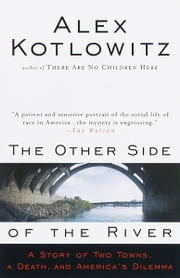 The Other Side of the River - A Story of Two Towns, a Death, and America's Dilemma ebook by Alex Kotlowitz