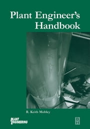 Plant Engineer's Handbook ebook by R. Keith Mobley