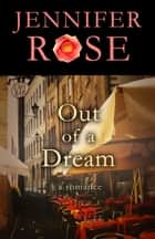 Out of a Dream - A Romance ebook by Jennifer Rose