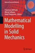 Mathematical Modelling in Solid Mechanics ebook by Francesco dell'Isola, Mircea Sofonea, David Steigmann