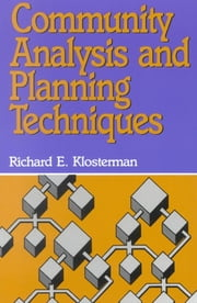 Community Analysis and Planning Techniques ebook by Richard E. Klosterman