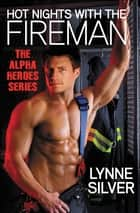 Hot Nights with the Fireman ebook by Lynne Silver