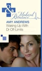 Waking Up With Dr Off-Limits (Mills & Boon Medical) ebook by Amy Andrews