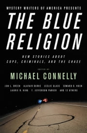 Mystery Writers of America Presents The Blue Religion - New Stories about Cops, Criminals, and the Chase ebook by Mystery Writers of America, Inc.,Michael Connelly