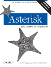 Asterisk: The Future of Telephony - The Future of Telephony ebook by Jim Van Meggelen,Jared Smith,Leif Madsen