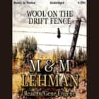 WOOL ON THE DRIFT FENCE audiobook by M & M LEHMAN
