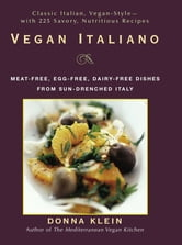 Vegan Italiano - Meat-free, Egg-free, Dairy-free Dishes from Sun-Drenched Italy ebook by Donna Klein