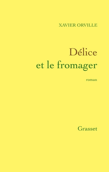 Délice et le fromager ebook by Xavier Orville