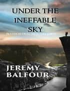 Under the Ineffable Sky: Romances from the Future Earth ebook by Jeremy Balfour