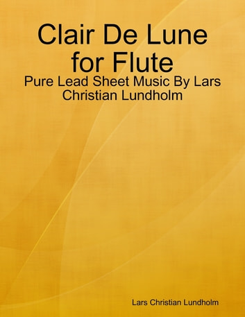 Clair De Lune for Flute - Pure Lead Sheet Music By Lars Christian Lundholm ebook by Lars Christian Lundholm