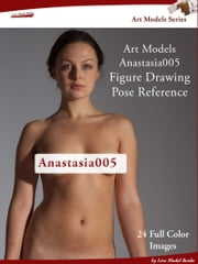 Art Models Anastasia005 - Figure Drawing Pose Reference ebook by Douglas Johnson