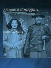 A Grammar of Mangghuer - A Mongolic Language of China's Qinghai-Gansu Sprachbund ebook by Keith W. Slater