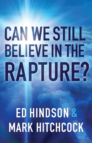 Can We Still Believe in the Rapture? ebook by Mark Hitchcock,Ed Hindson
