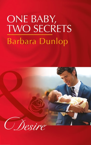 One Baby, Two Secrets (Mills & Boon Desire) (Billionaires and Babies, Book 78) ebook by Barbara Dunlop