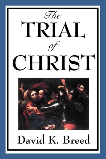 Trial of Christ eBook by David K. Breed