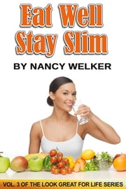 Eat Well. Stay Slim. ebook by Nancy Welker