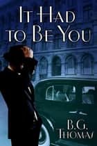 It Had to Be You ebook by B.G. Thomas