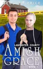 Lancaster County Amish Grace - Lancaster County Amish Grace Series, #1 ebook by Rebecca Price