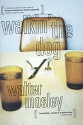 Walkin' the Dog ebook by Walter Mosley
