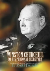 Winston Churchill by his Personal Secretary - Recollections of The Great Man by A Woman Who Worked for Him ebook by Elizabeth Nel