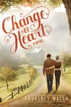 Change of Heart ebook by Courtney Walsh