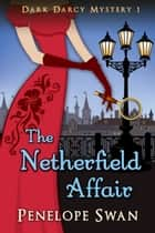 The Netherfield Affair: A Pride and Prejudice Variation ebook by Penelope Swan