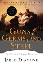 Guns, Germs, and Steel: The Fates of Human Societies ebook by Jared Diamond, Ph.D.