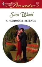 A Passionate Revenge ebook by Sara Wood