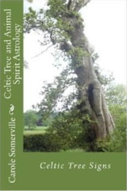 Celtic Tree and Animal Spirit Astrology ebook by Carole Somerville