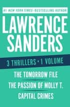 The Tomorrow File, The Passion of Molly T., and Capital Crimes - Three Thrillers in One Volume ebook by Lawrence Sanders