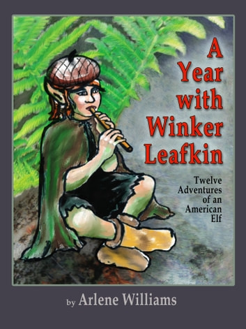 A Year With Winker Leafkin - Twelve Adventures of an American Elf ebook by Arlene L. Williams