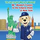 The Spectacular World of Waldorf - Mr. Waldorf Travels to the Empire State of New York ebook by Barbara Terry, Beth Ann Stifflemire