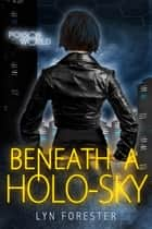 Beneath a Holo-Sky - Poison World, #1 ebook by Lyn Forester