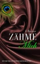 Zähme Mich ebook by J. Kenner
