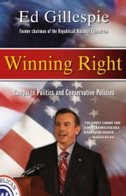 Winning Right - Campaign Politics and Conservative Policies ebook by Ed Gillespie