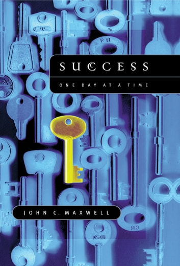 Success: One Day at a Time ebook by John C. Maxwell