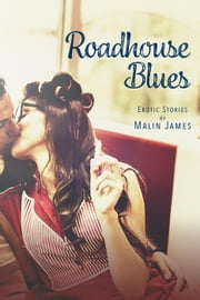 Roadhouse Blues: Erotic Fiction ebook by Malin James