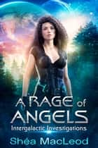 A Rage of Angels - A Science Fiction Murder Mystery ebook by Shéa MacLeod