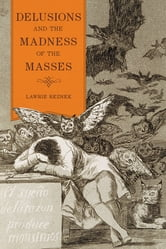 Delusions and the Madness of the Masses ebook by Lawrie Reznek