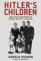 Hitler's Children - Sons and Daughters of Third Reich Leaders ebook by