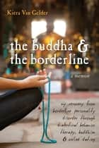 The Buddha and the Borderline ebook by Kiera Van Gelder