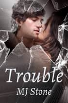 Trouble ebook by MJ Stone
