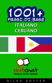 1001+ Frasi di Base Italiano - Cebuano ebook by Gilad Soffer