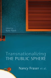 Transnationalizing the Public Sphere ebook by Nancy Fraser,Kate Nash
