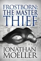 Frostborn: The Master Thief (Frostborn #4) ebook by Jonathan Moeller