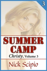 Summer Camp: Christy, Volume 3 ebook by Nick Scipio