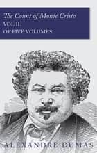 The Count of Monte Cristo - Vol II. (In Five Volumes) ebook by Alexandre Dumas