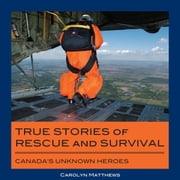 True Stories of Rescue and Survival - Canada's Unknown Heroes ebook by Carolyn Matthews